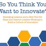 "Cover art that reads ""So You Think You Want to Innovate? Emerging Lessons and a New Tool for State and District Leaders Working to Build a Culture of Innovation,"" above several colorful pentagon shapes."
